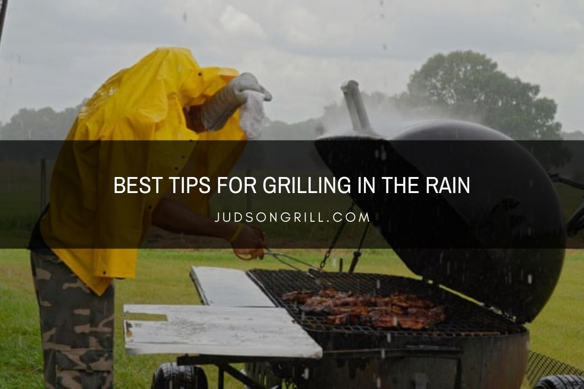 Best Tips for Grilling in the Rain