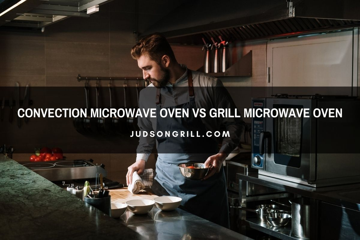 Convection Microwave Oven Vs Grill Microwave Oven