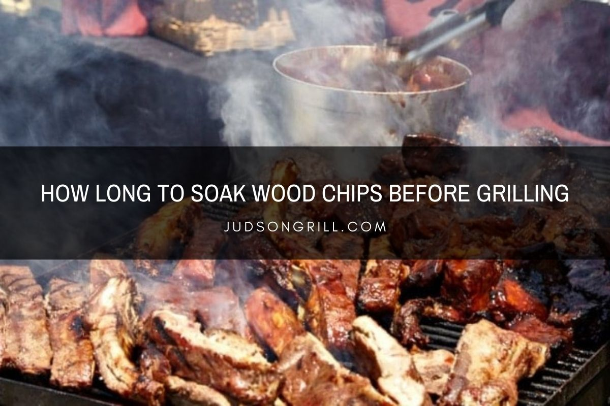 How Long to Soak Wood Chips Before Grilling