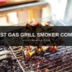 5 Best Gas Grill Smoker Combo for 2021