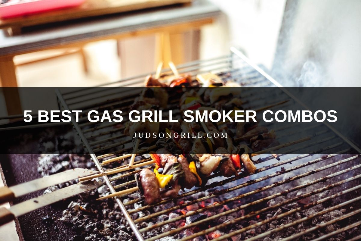 5 Best Gas Grill Smoker Combo