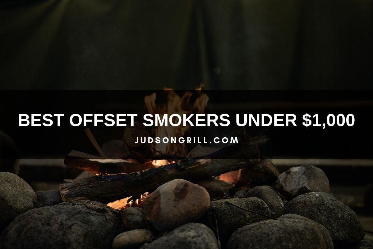 Best Offset Smokers Under 1000